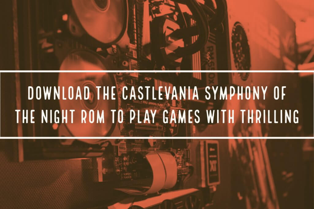 Download The Castlevania Symphony Of The Night Rom To Play Games With Thrilling