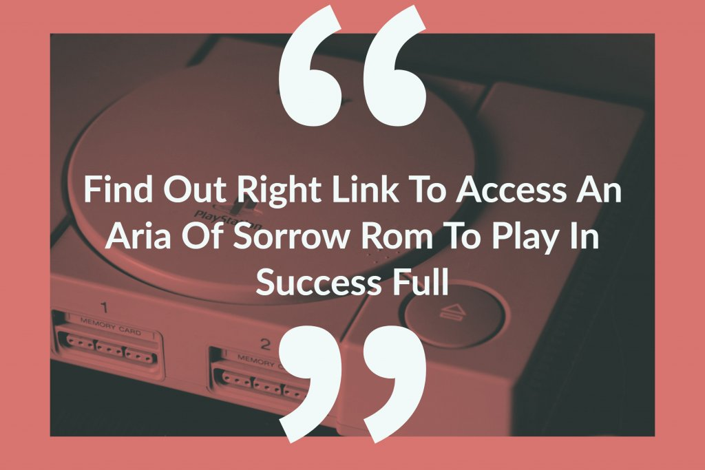 Find Out Right Link To Access An Aria Of Sorrow Rom To Play In Success Full
