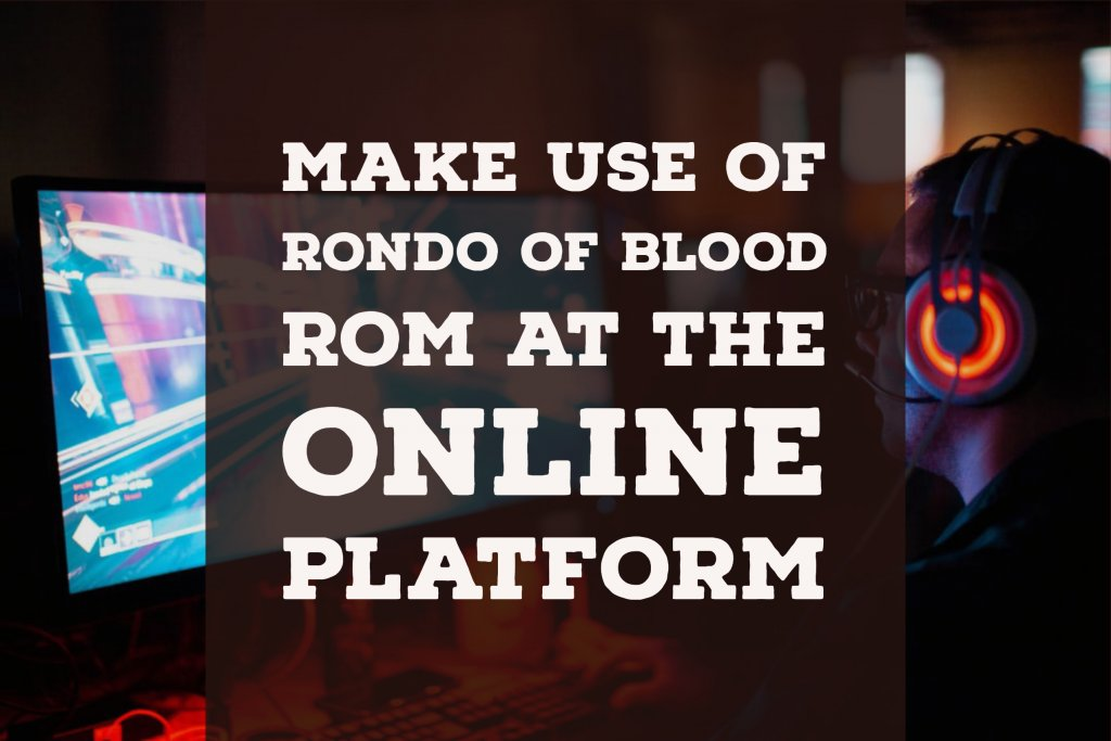 Make use of rondo of blood rom at the online platform